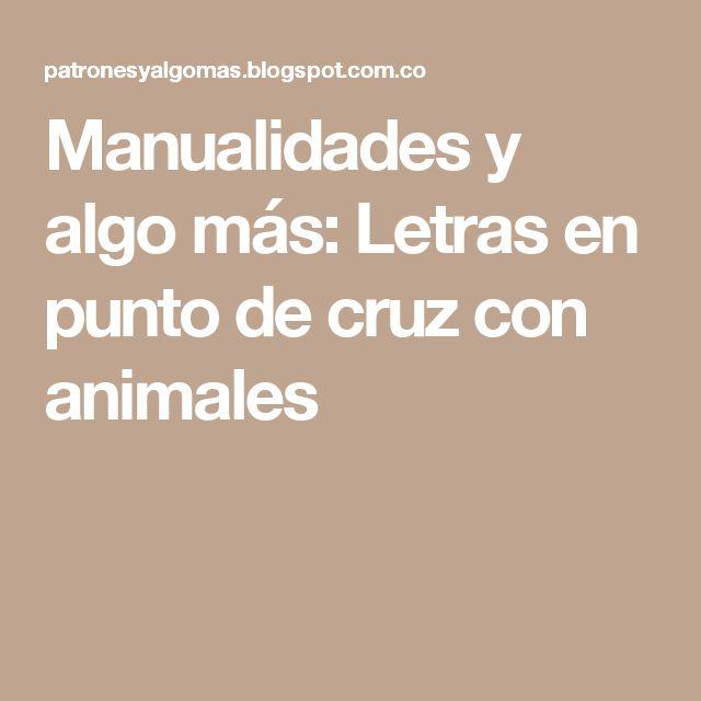 Manualidades y algo más: Letras en punto de cruz con animales