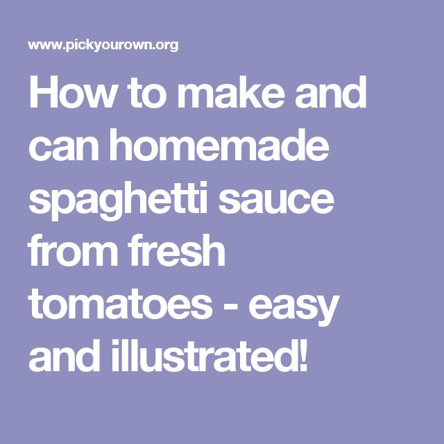 How to make and can homemade spaghetti sauce from fresh tomatoes - easy and illustrated!