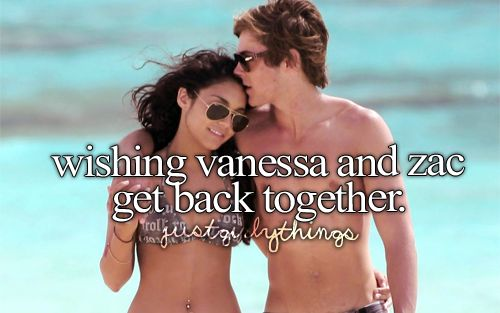 wishing vanessa hudgens and zac efrom would get back together.