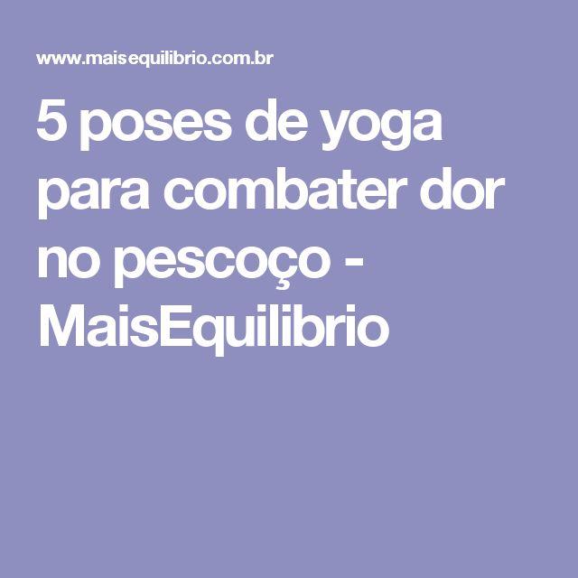 5 poses de yoga para combater dor no pescoço - MaisEquilibrio