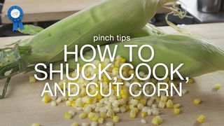 pinch tips: How to Shuck, Cook, and Cut Corn