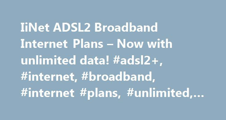 IiNet ADSL2 Broadband Internet Plans – Now with unlimited data! #adsl2+, #internet, #broadband, #internet #plans, #unlimited, #broadband #speed http://colorado-springs.nef2.com/iinet-adsl2-broadband-internet-plans-now-with-unlimited-data-adsl2-internet-broadband-internet-plans-unlimited-broadband-speed/  ADSL2+ Broadband Plans Get beIN SPORTS on Fetch. Be it the English Championship, League 1 League 2, the Italian Series A, German Bundesliga, Capital One Cup, Scottish Football, UEFA Europa…