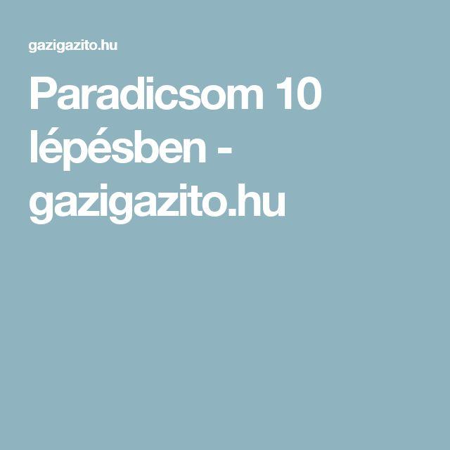 Paradicsom 10 lépésben - gazigazito.hu