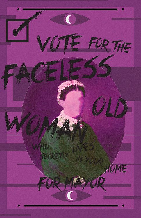 I am the Faceless Old Woman who secretly lives inside your home. You never see me, but I am there.