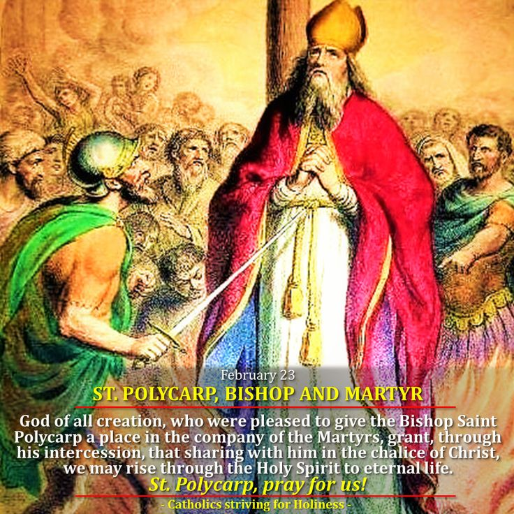 Feb. 23 ST. POLYCARP OF SMYRNA, BISHOP & MARTYR. Divine Office reading on his martyrdom.