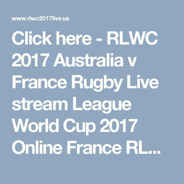 Click here - RLWC 2017 Australia v France Rugby Live stream League World Cup 2017 Online France RLWC Rugby - Watch Rugby League World Cup 2017 Live Stream Men's & Women's RLWC Rugby online #RLWC2017