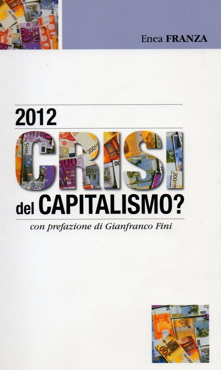 """Il Libro di Enea Franza """"2012: crisi del capitalismo"""" sarà inviato in omaggio per ogni nuovo abbonamento alla rivista La Finanza.    www.lafinanzasulw..."""
