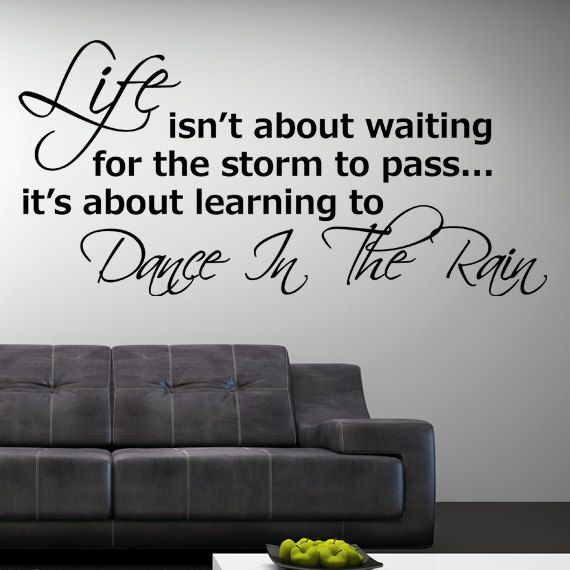 Life Isn't About Waiting for the Storm to Pass, It's about learning to Dance in the Rain Wall Sticker Decal Vinyl Art Quote. $29.99, via Etsy.Art Quotes, Wall Quotes, Vinyls Art, Rain Wall, Decals Vinyls, Learning, Wall Stickers, Dance, Stickers Decals