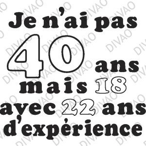 I'm not 40, I'm 18 with 22 years' experience ;)