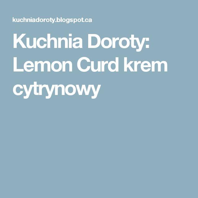 Kuchnia Doroty: Lemon Curd krem cytrynowy
