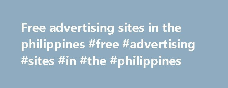 Free advertising sites in the philippines #free #advertising #sites #in #the #philippines http://internet.nef2.com/free-advertising-sites-in-the-philippines-free-advertising-sites-in-the-philippines/  # Email Blast Ads Sending out a business promoting email blast to hundreds of recipients simultaneously can be a good way to promote a business, product or. Advertising and Personal Profiles Social media, online forums and other Internet communities are great places to utilize a personal…