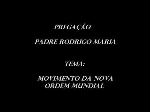Nova Ordem Mundial Padre Rodrigo Maria( Se Não For O Fim É O Início)Repo...