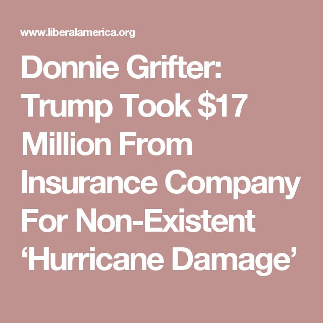 Donnie Grifter: Trump Took $17 Million From Insurance Company For Non-Existent 'Hurricane Damage'
