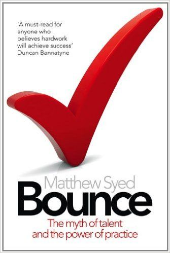 Bounce: The Myth of Talent and the Power of Practice: Amazon.co.uk: Matthew Syed: 9780007350544: Books