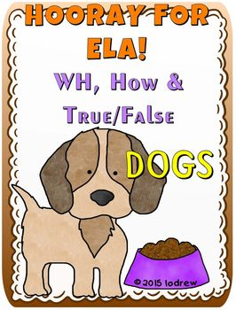 Dogs WH & How Questions plus True and FalseThis file includes:1] 1 Full-Size Picture Page2] 2 Who Question Cards3] 2 What Question Cards4] 2 When Question Cards5] 2 Where Question Cards6] 2 Why Question Cards7] 2 How Question Cards8] 6 True Statements9] 6 False Statements10] True or False Answer CardsKeywords: preschool, Pre-K, SPED, ELA, kindergarten, speech therapy, pets, games, math centers, literacy centers, learning games, learning centers, common core, preschool literacy, preschool...
