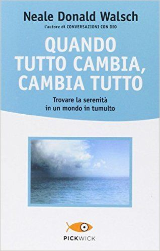 Amazon.it: Quando tutto cambia, cambia tutto - Neale Donald Walsch, M. Santarone - Libri