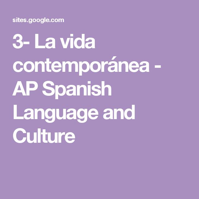 3- La vida contemporánea - AP Spanish Language and Culture