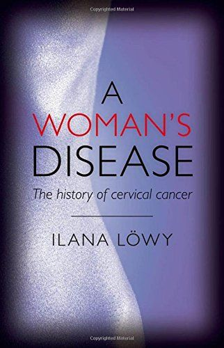 A Woman's Disease: The history of cervical cancer Oxford ...