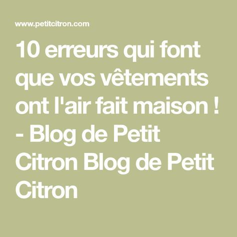 10 erreurs qui font que vos vêtements ont l'air fait maison ! - Blog de Petit Citron Blog de Petit Citron