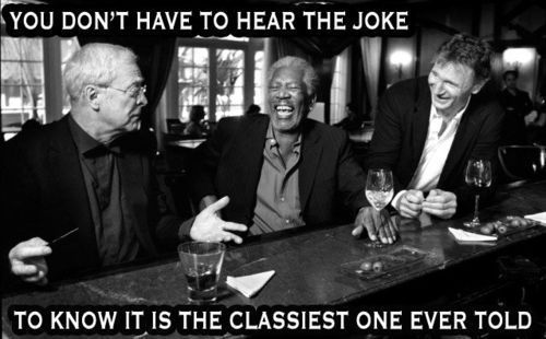 You don't even have to hear it...: Morgan Freeman, Liamneeson, Jokes, Morganfreeman, Michaelcain, Photo, People, Michael Cain, Liam Neeson