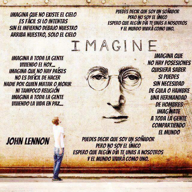 """""""Imagina a toda la gente, viviendo la vida en paz… no es difícil hacerlo… """""""