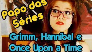 Reinventando Júlia : Papo das Séries #1: Grimm, Hannibal e Once Upon a ...