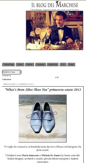 """IL BLOG DEL MARCHESE (January 2013)_Il Blog del Marchese says: """"La spring Summer 2013 è composta da calzature donna con tacchi, plateau e zeppe, calzature da uomo e una serie di borse da donna [...]. La collezione è in vendita in negozi altamente selezionati in Italia e all'estero e visibile online nell'E-Shop del brand all'indirizzo whatsmorealivethanyou.com"""""""