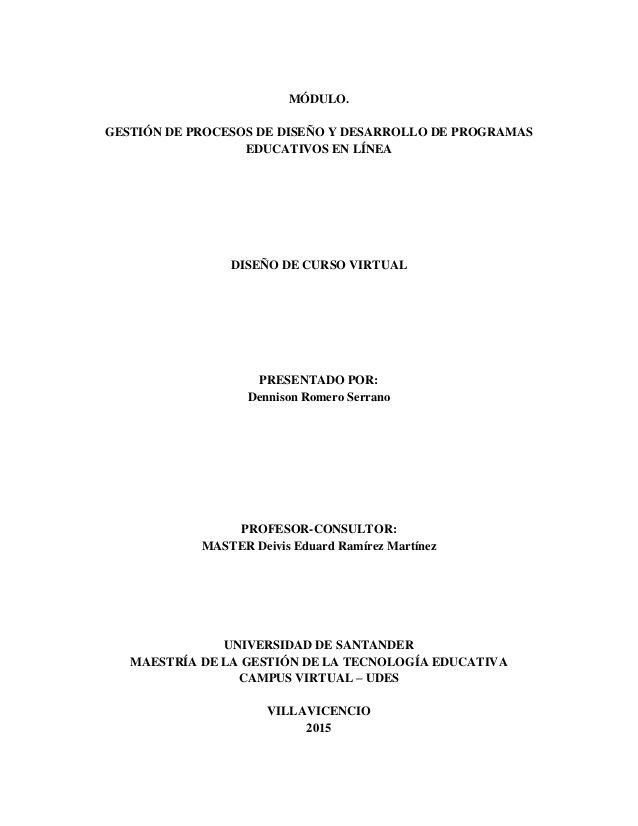 MÓDULO.  GESTIÓN DE PROCESOS DE DISEÑO Y DESARROLLO DE PROGRAMAS  EDUCATIVOS EN LÍNEA  DISEÑO DE CURSO VIRTUAL  PRESENTADO POR...