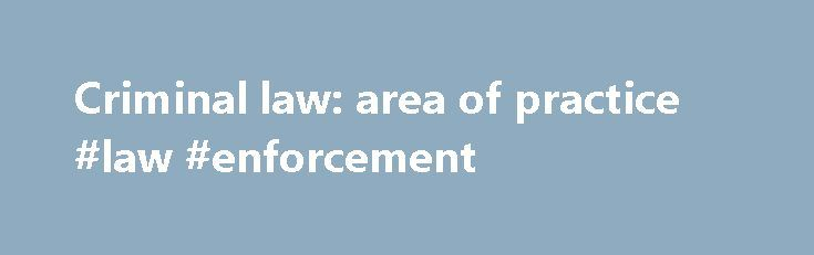 Criminal law: area of practice #law #enforcement http://law.remmont.com/criminal-law-area-of-practice-law-enforcement/  #criminal law jobs # Criminal law: area of practice Some practitioners in this field deal purely with defence work; others specialise in prosecution. Prosecution lawyers, often working for the Crown Prosecution Service (CPS), work to prove a case beyond all […]