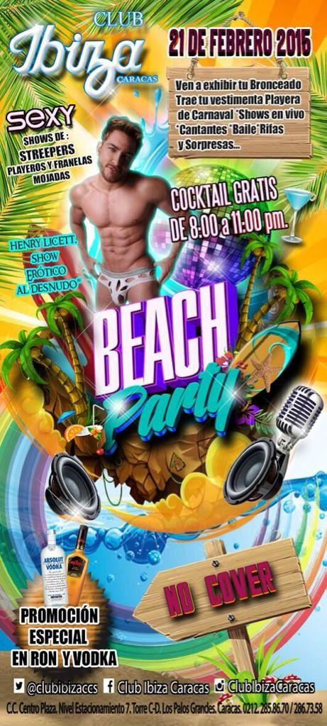 Club Ibiza Caracas presenta Sábado 21 de Febrero 'Beach Party' con Henry Licett Dress Code: Vestimenta Playera / Show de Carnaval en Vivo / Cantantes / Bailes / Rifas / Sorpresas. Al llegar se recibido con un delicioso cóctel de bienvenida de 8:00pm a 11:00pm por cortesía de la casa. Show de Strippers y Franelas…