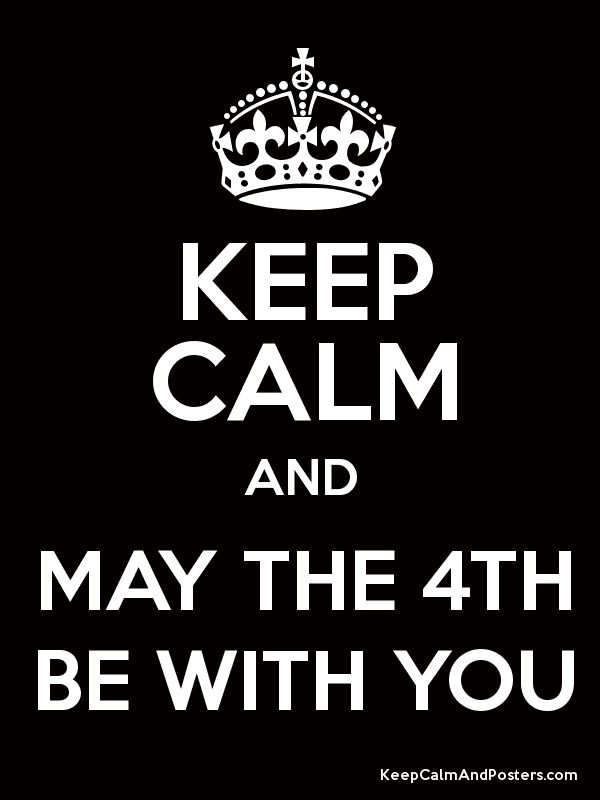 Keep Calm and May The 4th Be With You