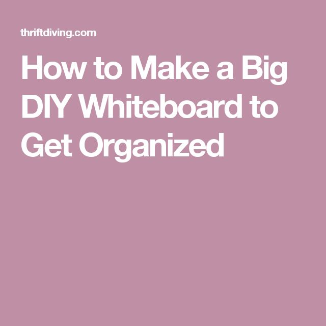 How to Make a Big DIY Whiteboard to Get Organized