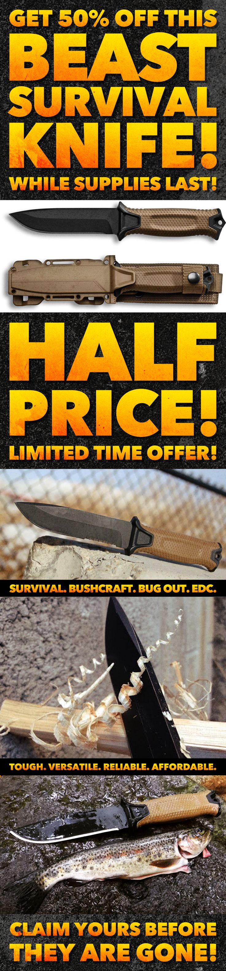 50% OFF RETAIL VALUE for this awesome bushcraft & survival knife!! This knife is tough, reliable, versatile and now MORE AFFORDABLE than ever!! Regularly $79.99 now ONLY $39.99!! LIMITED TIME OFFER!! Grab yours while you can! Awesome for survival, bushcraft, EDC, camping and more! CLAIM YOURS BEFORE THEY ARE GONE!!