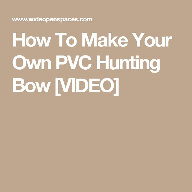 How To Make Your Own PVC Hunting Bow [VIDEO]