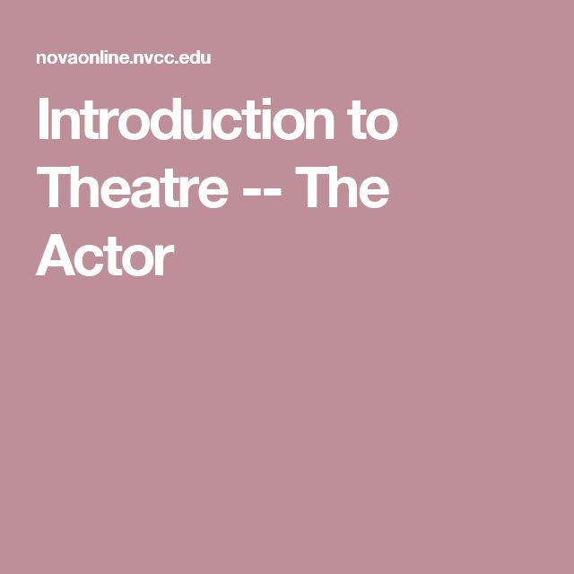 Introduction to Theatre -- The Actor