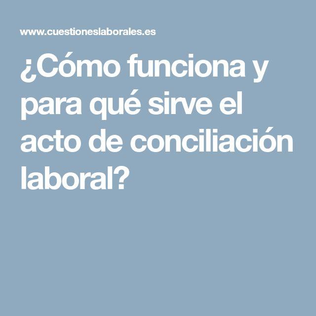 ¿Cómo funciona y para qué sirve el acto de conciliación laboral?