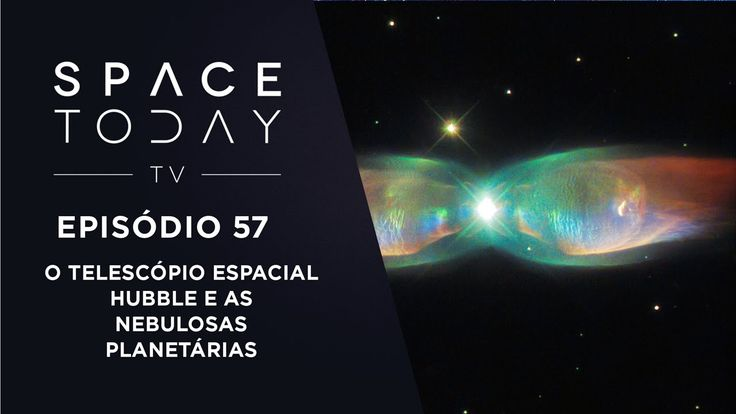 Space Today TV Ep.57 - O Telescópio Espacial Hubble e As Nebulosas Plane...