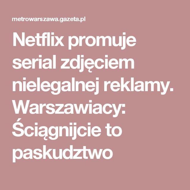 Netflix promuje serial zdjęciem nielegalnej reklamy. Warszawiacy: Ściągnijcie to paskudztwo