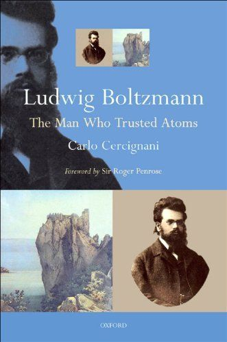 Ludwig Boltzmann:The Man Who Trusted Atoms by Roger Penrose. $26.58. 356 pages. Publisher: OUP Oxford (January 12, 2006). Author: Carlo Cercignani