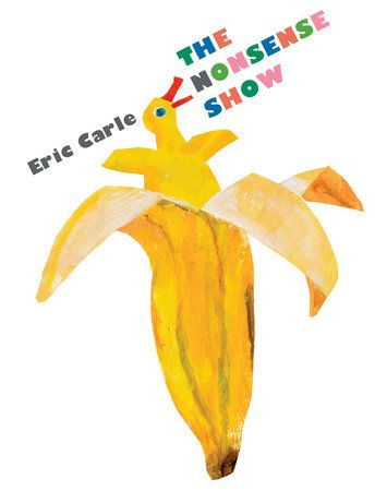 If you're a fan of Eric Carle, then you'll be happy to hear about his new book titled, *The Nonsense Show.