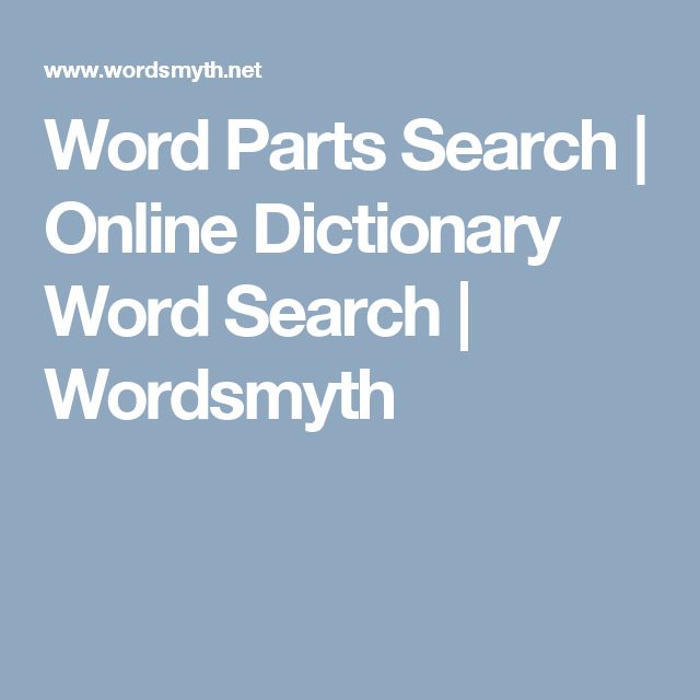 Word Parts Search   Online Dictionary Word Search   Wordsmyth