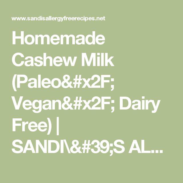 Homemade Cashew Milk (Paleo/ Vegan/ Dairy Free) | SANDI\'S ALLERGY FREE RECIPES