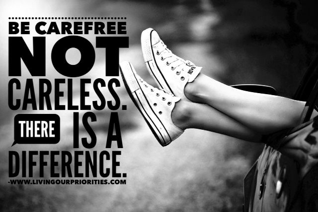Worry is a choice, we can either be carefree or we can live careless. However, there is a difference...