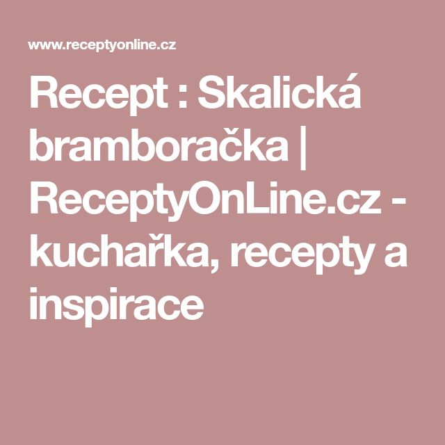 Recept : Skalická bramboračka | ReceptyOnLine.cz - kuchařka, recepty a inspirace