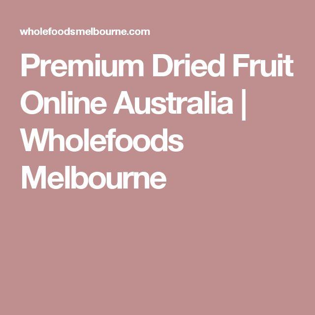 Premium Dried Fruit Online Australia | Wholefoods Melbourne