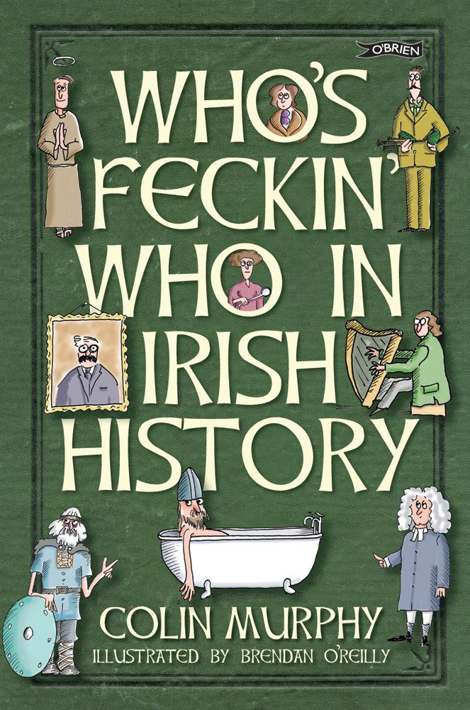 Who's Feckin' Who In Irish History by Colin Murphy http://www.obrien.ie/whos-feckin-who-in-irish-history #history #feckin #Irish #Ireland #funnybooks #humourous #funny