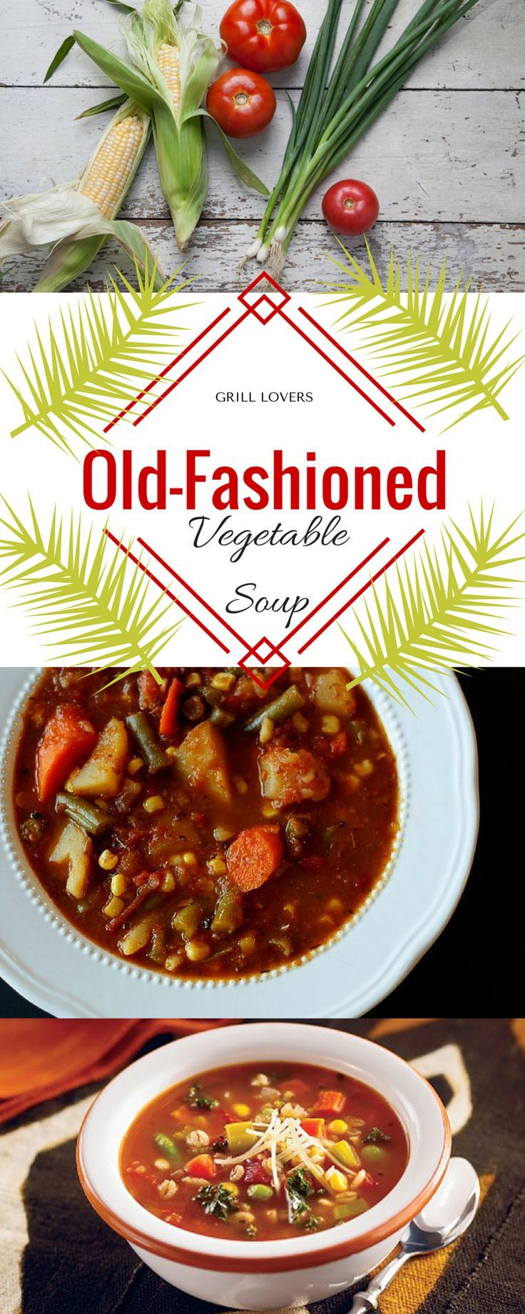 Grill Lovers' Old-Fashioned Vegetable Soup Recipe
