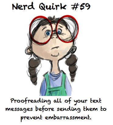 Nerd Quirk 103....way too true in my life!! *sigh* now to replace