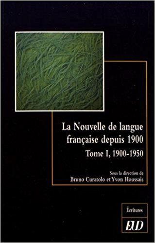 La nouvelle de langue française depuis 1900 : Tome 1, 1900-1950 - Collectif, Bruno Curatolo, Yvon Houssais