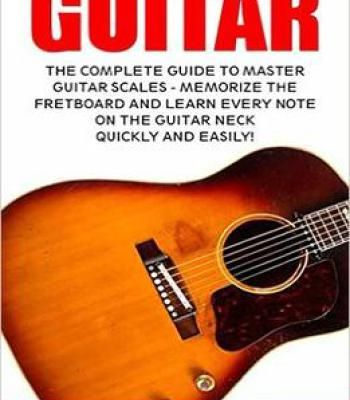 Guitar: The Complete Guide To Master Guitar Scales PDF